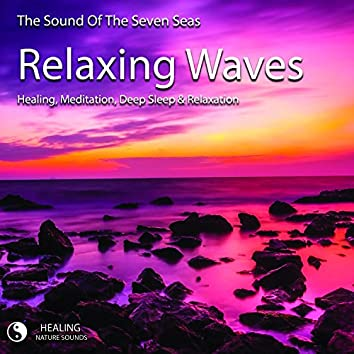 The Sound Of The Seven Seas - Relaxing Waves - Healing, Meditation, Deep Sleep & Relaxation