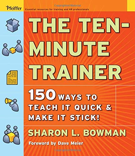 The Ten-Minute Trainer: 150 Ways to Teach it Quick and Make it Stick!