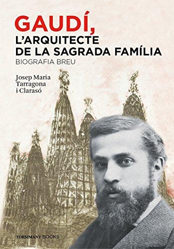 Gaudí, l'Arquitecte de la Sagrada Família - Biografia breu