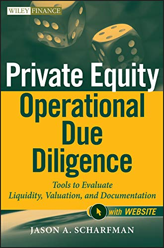 Private Equity Operational Due Diligence: Tools to Evaluate Liquidity, Valuation, and Documentation. + Website (Wiley Finance Editions, Band 731)