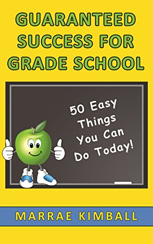 Guaranteed Success for Grade School: 50 Easy Things You Can Do Today!