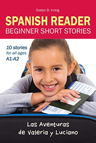 SPANISH READER Beginner Short Stories: 10 stories in Spanish for children & adults level A1 to A2 (Las Aventuras de Valeria y Luciano) (Spanish Edition)