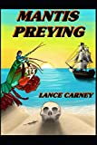 Mantis Preying: A Daniel O'Dwyer Oak Island Adventure (Oak Island Series)
