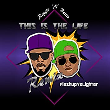 This Is the Life [FlashUpYaLighter Remix]