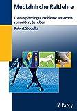 Medizinische Reitlehre: Trainingsbedingte Probleme verstehen, vermeiden, beheben - Robert Stodulka