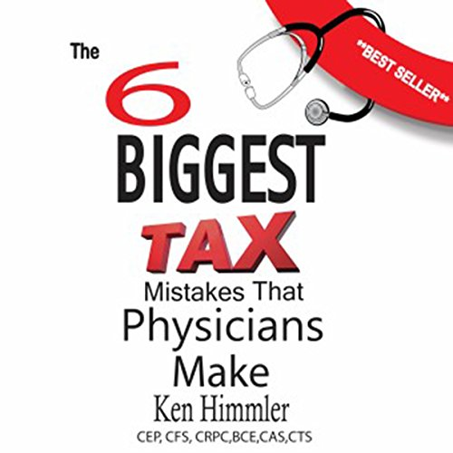 The Six Biggest Tax Mistakes That Physicians Make                   By:                                                                                                                                 Kenneth Himmler                               Narrated by:                                                                                                                                 Kenneth Himmler                      Length: 2 hrs and 42 mins     1 rating     Overall 2.0