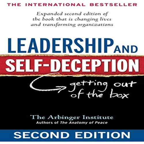 Leadership and Self-Deception: Getting out of the Box                   By:                                                                                                                                 Arbinger Institute                               Narrated by:                                                                                                                                 William Dufris                      Length: 4 hrs and 48 mins     5 ratings     Overall 3.6