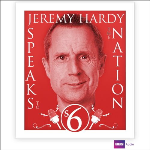 Couverture de Jeremy Hardy Speaks to the Nation: Series 6