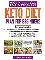 The Complete Keto Diet Plan for Beginners: Includes The Science of the Keto Diet for Beginners, The Art of the Keto Diet for Beginners, The 15-Minute Keto Meal Plan & Mastering the Keto Meal Prep