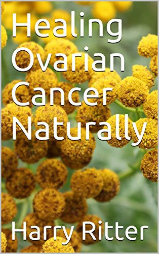 Healing Ovarian Cancer Naturally Kindle Edition By Ritter Harry Health Fitness Dieting Kindle Ebooks Amazon Com