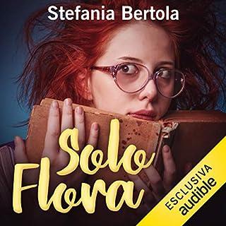 Solo Flora                   Di:                                                                                                                                 Stefania Bertola                               Letto da:                                                                                                                                 Angela Ricciardi                      Durata:  3 ore e 37 min     33 recensioni     Totali 3,7