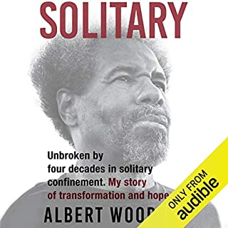Solitary     Unbroken by four decades in solitary confinement. My story of transformation and hope.              By:                                                                                                                                 Albert Woodfox                               Narrated by:                                                                                                                                 JD Jackson                      Length: 16 hrs and 12 mins     30 ratings     Overall 4.8