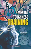 Mental Toughness Training 7-Secrets of Sustainable Success: Is your mind out of control? Discover how to unlocking the stress cycle and obtain peak performance at work. For stay emotionally healthy and spiritually alive in the chaos of modern world.