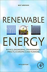 Renewable Energy: Physics, Engineering, Environmental Impacts, Economics And Planning 4th Edition