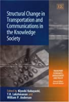 Structural Change in Transportation And Communications in the Knowledge Society (Transport Economics, Management, and Policy)
