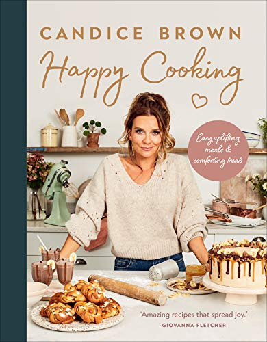 Happy Cooking: Easy uplifting meals and comforting treats