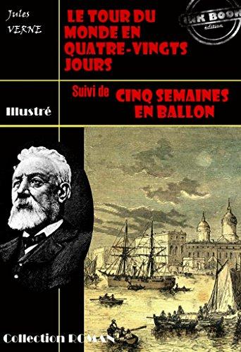 Le tour du monde en quatre-vingt jours (suivi de Cinq semaines en ballon): édition intégrale et entièrement illustrée (French Edition)