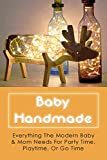 Baby Handmade: Everything The Modern Baby & Mom Needs For Party Time, Playtime, Or Go Time: How To Make Bibs For Baby (English Edition)