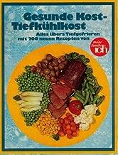 Gesunde Kost - Tiefkühlkost. Alles übers Tiefgefrieren mit 200 neuen Rezepten.