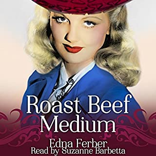 Roast Beef Medium                   By:                                                                                                                                 Edna Ferber                               Narrated by:                                                                                                                                 Suzanne Barbetta                      Length: 5 hrs     5 ratings     Overall 3.8