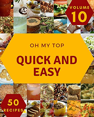 Oh My Top 50 Quick And Easy Recipes Volume 10: Not Just a Quick And Easy Cookbook! (English Edition)