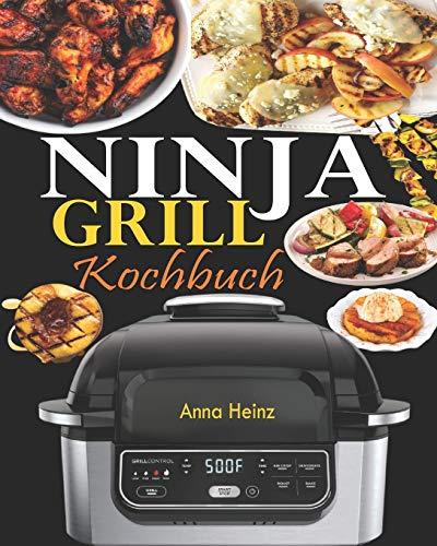 Ninja Grill Kochbuch: Einfache, schnelle und leckere Rezepte zum Grillen und Luftfreieren in Perfektion, bei denen Sie das volle Potenzial Ihres Ninja nutzen (Rezepte mit Bildern)