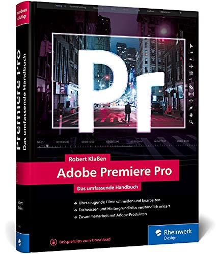 Adobe Premiere Pro: Schritt für Schritt zum perfekten Film: Videoschnitt, Effekte, Sound (neue Auflage 2021)