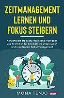 Zeitmanagement lernen und Fokus steigern: Konzentriert arbeiten: Praxisnahe Methoden und Techniken fr eine bessere Organisation und exzellentem Selbstmanagement