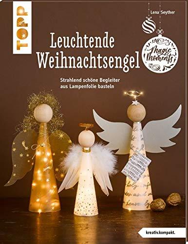 Leuchtende Weihnachtsengel (kreativ.kompakt): Strahlend schöne Begleiter aus Lampenfolie basteln