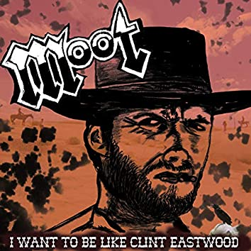 I Want to Be Like Clint Eastwood