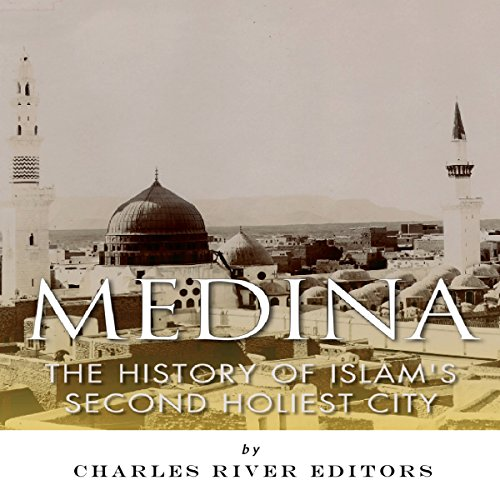 Medina: The History of Islam's Second Holiest City audiobook cover art