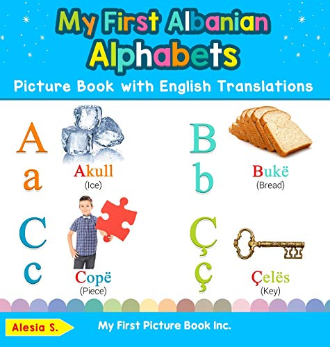 My First Albanian Alphabets Picture Book with English Translations: Bilingual Early Learning & Easy Teaching Albanian Books for Kids (1) (Teach & Learn Basic Albanian Words for Children)