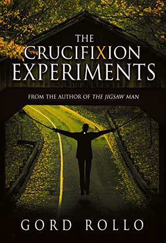 The Crucifixion Experiments by [Gord Rollo]