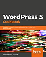WordPress 5 Cookbook: Build and manage professional websites using WordPress 5 and Gutenberg Front Cover