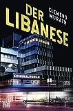 Der Libanese: Kriminalroman von Clemens Murath