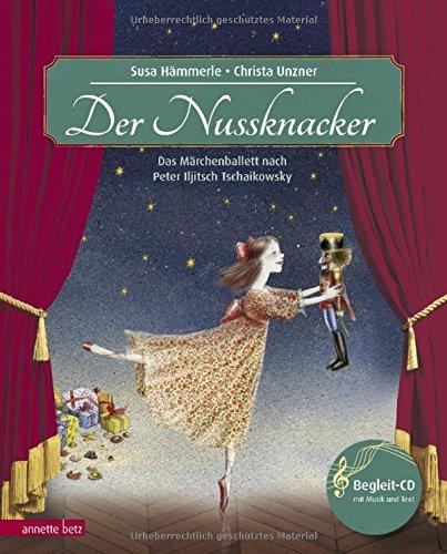 Der Nussknacker: Märchenballett nach Peter Iljitsch Tschaikowsky (Musikalisches Bilderbuch mit CD) (Das musikalische Bilderbuch)