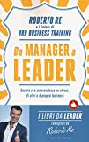 Da manager a leader. Gestire con autorevolezza se stessi, gli altri e il proprio business