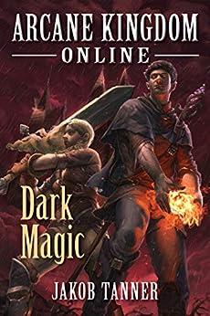 Arcane Kingdom Online: Dark Magic (A LitRPG Adventure, Book 2) by [Jakob Tanner]