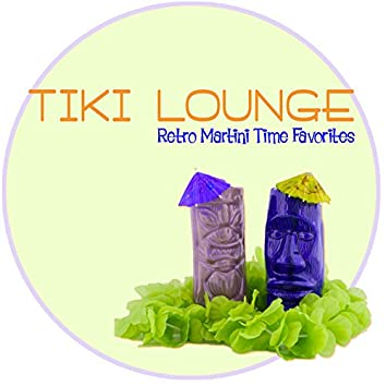 Tiki Lounge: Retro Martini Time Favorites