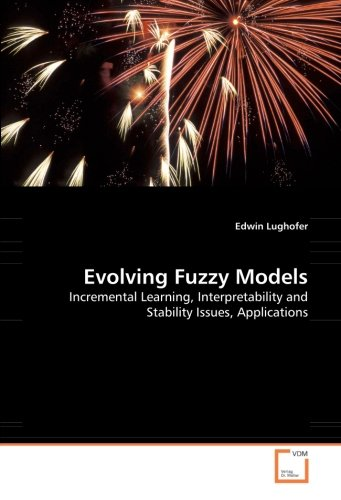 Evolving Fuzzy Models: Incremental Learning, Interpretability and Stability Issues, Applications