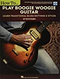 How to Play Boogie Woogie Guitar: Learn Traditional Blues Rhythms & Styles Includes Online Video Le