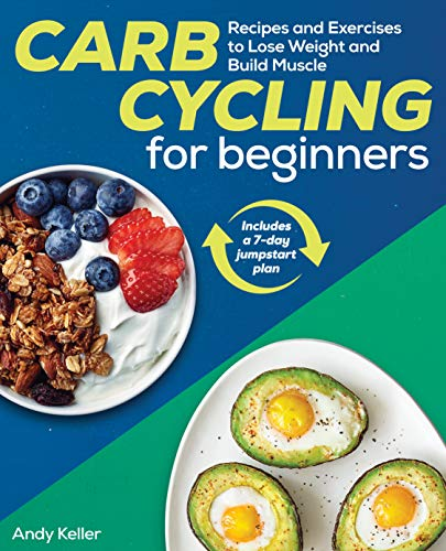 Compare Textbook Prices for Carb Cycling for Beginners: Recipes and Exercises to Lose Weight and Build Muscle  ISBN 9781641528979 by Keller, Andy