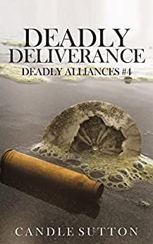 Deadly Deliverance (Deadly Alliances Book 4) by [Candle Sutton]