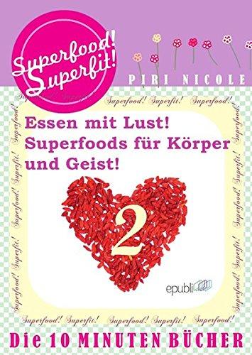Superfood! Superfit!: Die bezaubernden 10 Minuten Bücher zum sammeln und lieben! Superfood! Superfit! Endlich nur lesen was Sinn macht! Perfekte ... Leben! Superfoods für Körper und Geist