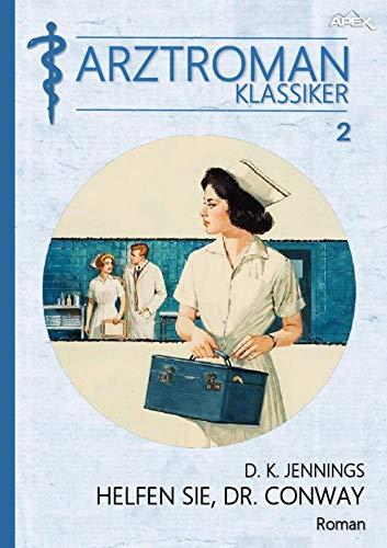 ARZTROMAN-KLASSIKER, Band 2: HELFEN SIE, DR. CONWAY: Die spannende Geschichte eines New Yorker Chirurgen! (German Edition)