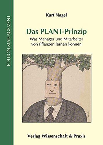 Das PLANT-Prinzip.: Was Manager und Mitarbeiter von Pflanzen lernen können.