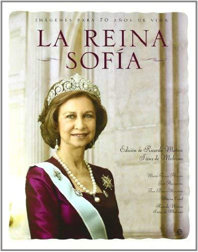 LA REINA SOFIA: IMAGENES PARA 70 AÑOS DE VIDA by RICARDO MATEOS SAINZ DE MEDRANO(2008-01-01)