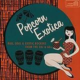 Popcorn Exotica: R&B Soul & Exotic Rocke...
