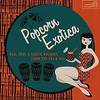 Popcorn Exotica: R&B Soul & Ex