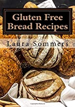 Gluten Free Bread Recipes: A Cookbook for Wheat Free Baking (Gluten-Free Cooking) (Volume 1)